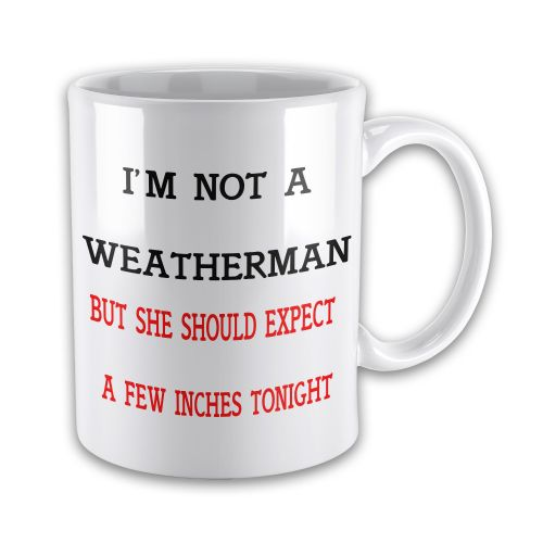 I'm Not A Weatherman But She Should Expect A Few Inches Tonight Funny Gift Mug